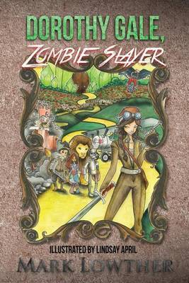 Dorothy Gale, Zombie Slayer by Mark Lowther image