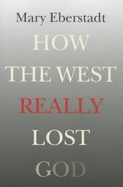How the West Really Lost God by Mary Eberstadt image