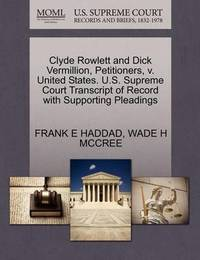 Clyde Rowlett and Dick Vermillion, Petitioners, V. United States. U.S. Supreme Court Transcript of Record with Supporting Pleadings by Frank E Haddad