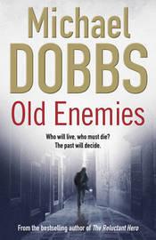 Old Enemies by Michael Dobbs