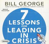 7 Lessons for Leading in Crisis by Bill George