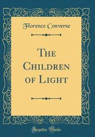 The Children of Light (Classic Reprint) by Florence Converse image