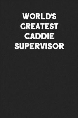 World's Greatest Caddie Supervisor by Ss Custom Designs Co