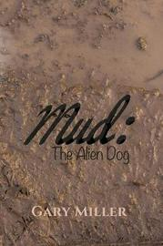 Mud: The Alien Dog by Gary Miller
