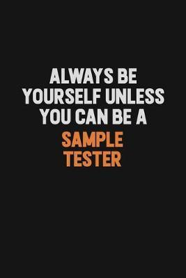 Always Be Yourself Unless You Can Be A Sample Tester by Camila Cooper