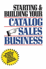 Starting and Building Your Catalog Sales Business by Herman R Holtz