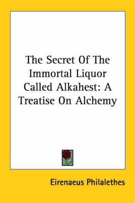 The Secret of the Immortal Liquor Called Alkahest: A Treatise on Alchemy by Eirenaeus Philalethes image