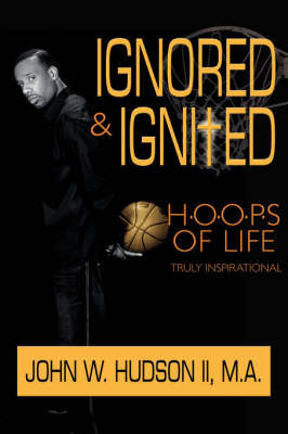 Ignored and Ignited by John W. Hudson II