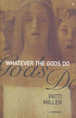Whatever the Gods Do : a Memoir by Patti Miller