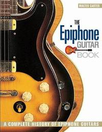 The Epiphone Guitar Book by Walter Carter