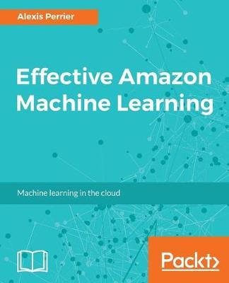 Effective Amazon Machine Learning by Alexis Perrier image