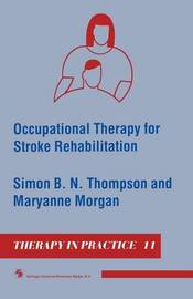 Occupational Therapy for Stroke Rehabilitation by Simon B.N. Thompson