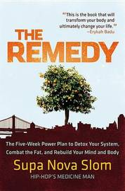 The Remedy: The Five-Week Power Plan to Detox Your System, Combat the Fat, and Rebuild Your Mind and Body by Supa Nova Slom image