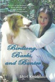 Birdsong, Barks, and Banter by Shirl Knobloch