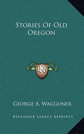 Stories of Old Oregon by George A. Waggoner