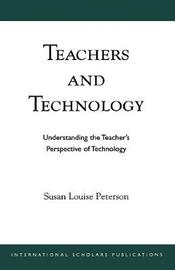 Teachers and Technology by Susan Louise Peterson