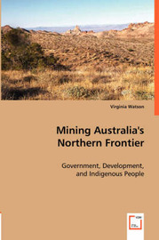 Mining Australia's Northern Frontier by Virginia Watson