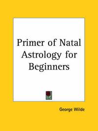 Primer of Natal Astrology for Beginners by Geo Wilde