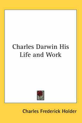 Charles Darwin His Life and Work by Charles Frederick Holder image