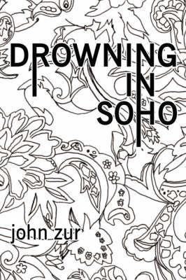 Drowning in Soho by John Zur