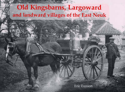 Old Kingsbarns, Largoward and the Landward Villages of the East Neuk by Eric Eunson