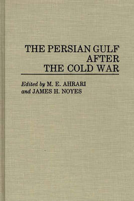 The Persian Gulf After the Cold War by Mohammed E. Ahrari