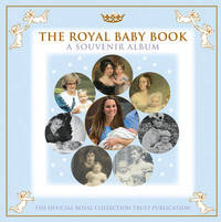 Royal Baby Book; A Souvenir Album by Royal Collection Trust