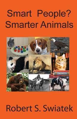 Smart People? Smarter Animals by Robert S. Swiatek image