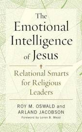 The Emotional Intelligence of Jesus by Roy M Oswald