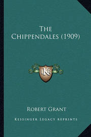 The Chippendales (1909) the Chippendales (1909) by Robert Grant
