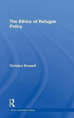 The Ethics of Refugee Policy by Christina Boswell