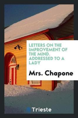 Letters on the Improvement of the Mind. Addressed to a Lady by Mrs Chapone image