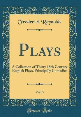 Plays, Vol. 5 by Frederick Reynolds image