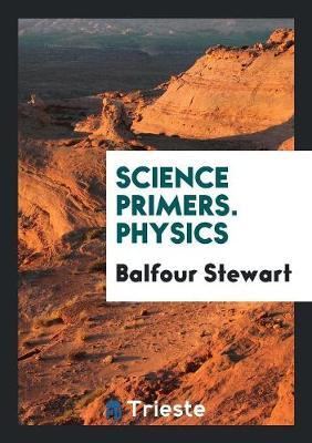 Science Primers. Physics by Balfour Stewart image