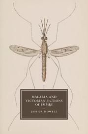 Malaria and Victorian Fictions of Empire by Jessica Howell