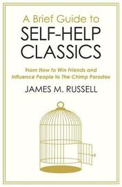 A Brief Guide to Self-Help Classics by James M Russell