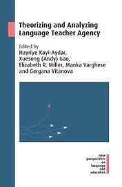 Theorizing and Analyzing Language Teacher Agency