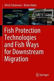 Fish Protection Technologies and Fish Ways for Downstream Migration by Ulrich Schwevers