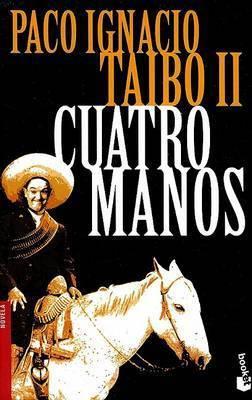 Cuatro Manos by Paco Ignacio Taibo, II