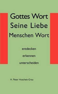 Gottes Wort Seine Liebe Menschen Wort by H Peter Hoscheit-Grau