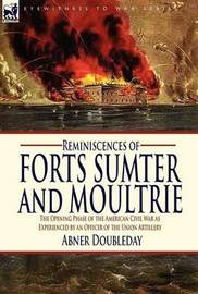 Reminiscences of Forts Sumter and Moultrie by Abner Doubleday