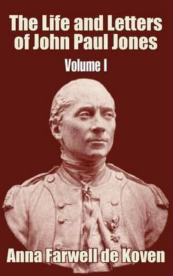 The Life and Letters of John Paul Jones (Volume I) by Anna Farwell de Koven image