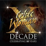 Decade: The Songs, The Show, The Tradition, The Classics by Celtic Woman