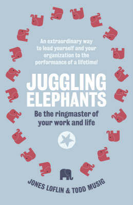 Juggling Elephants: Be the Ringmaster of Your Work and Life by Jones Loflin image