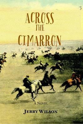 Across the Cimarron by Jerry Wilson