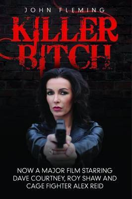 Killer Bitch: Now a Major Film Starring Dave Courtney, Roy Shaw and Cage Fighter Alex Reid by John Fleming image