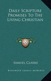Daily Scripture Promises to the Living Christian by Samuel Clarke