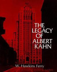 The Legacy of Albert Kahn by W.Hawkins Ferry