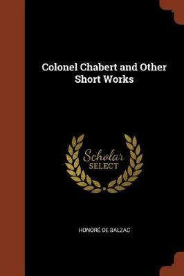 Colonel Chabert and Other Short Works by Honore de Balzac