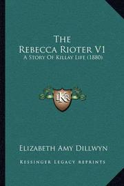 The Rebecca Rioter V1: A Story of Killay Life (1880) by Elizabeth Amy Dillwyn